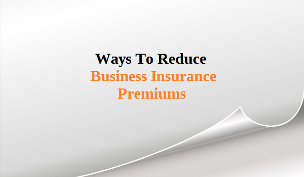 Ways To Reduce Your Business Insurance Premiums